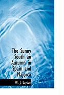 The Sunny South an Autumn in Spain and Majorca - Layton, W. J.