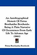 An Autobiographical Memoir of Petrus Borchardus Borcherds: Being a Plain Narrative of Occurrences from Early Life to Advance Age (1861) - Borcherds, Petrus Borchardus