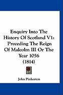 Enquiry Into the History of Scotland V1: Preceding the Reign of Malcolm III or the Year 1056 (1814) - Pinkerton, John