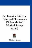 An Enquiry Into the Principal Phenomena of Sounds and Musical Strings (1784) - Young, Matthew