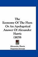 The Economy of the Fleet: Or an Apologetical Answer of Alexander Harris (1879) - Harris, Alexander