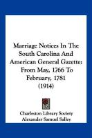 Marriage Notices in the South Carolina and American General Gazette: From May, 1766 to February, 1781 (1914) - Charleston Library Society, Library Soci
