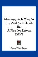 Marriage, as It Was, as It Is, and as It Should Be: A Plea for Reform (1882) - Besant, Annie Wood