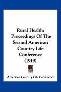 Rural Health: Proceedings of the Second American Country Life Conference (1919) - American Country Life Conference, Countr