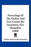 Proceedings of the Grafton and Coos County Bar Association, New Hampshire (1888) - Grafton and Coos Bar Association, And Co