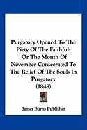 Purgatory Opened to the Piety of the Faithful: Or the Month of November Consecrated to the Relief of the Souls in Purgatory (1848) - James Burns Publisher, Burns Publisher