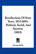 Recollections of Sixty Years, 1833-1893: Political, Social, and Sportive (1893) - Melly, George
