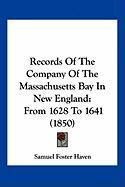 Records of the Company of the Massachusetts Bay in New England: From 1628 to 1641 (1850) - Haven, Samuel Foster