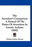 The Attendant's Companion: A Manual of the Duties of Attendants in Lunatic Asylums (1892)