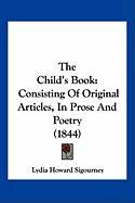 The Child's Book: Consisting of Original Articles, in Prose and Poetry (1844) - Sigourney, Lydia Howard