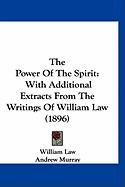 The Power of the Spirit: With Additional Extracts from the Writings of William Law (1896)