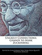 Unlikely Connections: Ghandi to Mark Zuckerberg - Sans, Christopher