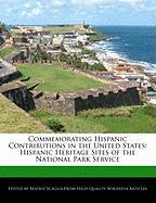 Commemorating Hispanic Contributions in the United States: Hispanic Heritage Sites of the National Park Service - Scaglia, Beatriz