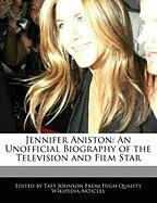 Jennifer Aniston: An Unofficial Biography of the Television and Film Star - Johnson, Taft