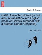 Calaf. a Rejected Drama [In Five Acts. a Translation Into English Prose of Gozzi's Turandot, with a Preface Signed Chrysalia].