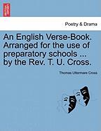 An English Verse-Book. Arranged for the Use of Preparatory Schools ... by the REV. T. U. Cross. - Cross, Thomas Uttermare