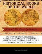 Primary Sources, Historical Collections: English and Japanese Mercantile Conversations, with a Foreword by T. S. Wentworth - Nishimura, Shotaro