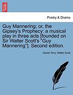 "Guy Mannering; Or, the Gipsey's Prophecy: A Musical Play in Three Acts [Founded on Sir Walter Scott's ""Guy Mannering""]. Second Edition."