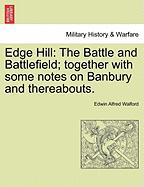 Edge Hill: The Battle and Battlefield; Together with Some Notes on Banbury and Thereabouts. - Walford, Edwin Alfred