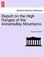 Report on the High Ranges of the Annamullay Mountains. - Hamilton, Douglas