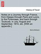 Notes on a Journey Through France, from Dieppe Through Paris and Lyons, to the Pyrennees, and Back Through Toulouse, in July, August and September, 18