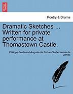 Dramatic Sketches ... Written for Private Performance at Thomastown Castle.