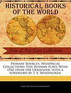 Primary Sources, Historical Collections: Five Russian Plays: With One from the Ukrainian, with a Foreword by T. S. Wentworth - Eric Bechhofer Roberts, Carl