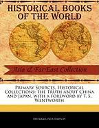 Primary Sources, Historical Collections: The Truth about China and Japan, with a Foreword by T. S. Wentworth - Simpson, Bertram Lenox