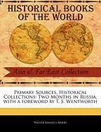 Primary Sources, Historical Collections: Two Months in Russia, with a Foreword by T. S. Wentworth - Merry, Walter Mansell
