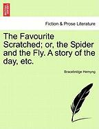 The Favourite Scratched; Or, the Spider and the Fly. a Story of the Day, Etc.