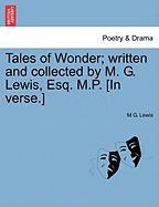 Tales of Wonder; Written and Collected by M. G. Lewis, Esq. M.P. [In Verse.]