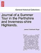 Journal of a Summer Tour in the Perthshire and Inverness-Shire Highlands.