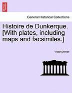 Histoire de Dunkerque. [With Plates, Including Maps and Facsimiles.]