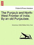 The Punjaub and North-West Frontier of India. by an Old Punjaubee.