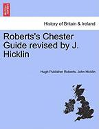 Roberts's Chester Guide Revised by J. Hicklin