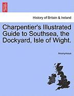 Charpentier's Illustrated Guide to Southsea, the Dockyard, Isle of Wight.