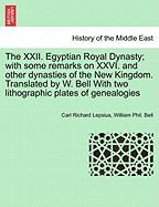 The XXII. Egyptian Royal Dynasty; with some remarks on XXVI. and other dynasties of the New Kingdom. Translated by W. Bell With two lithographic plates of genealogies