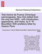Tote Listoire de France Chronique Saintongeaise. Now First Edited from the Only Two Mss., with Introduction, Appendices, and Notes, by F. W. Bourdillo