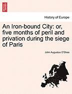 An Iron-Bound City: Or, Five Months of Peril and Privation During the Siege of Paris