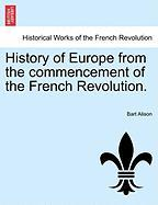 History of Europe from the Commencement of the French Revolution. - Alison, Bart