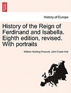 History of the Reign of Ferdinand and Isabella. Eighth Edition, Revised. with Portraits