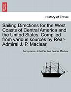 Sailing Directions for the West Coasts of Central America and the United States. Compiled from Various Sources by Rear-Admiral J. P. Maclear - Anonymous; Maclear, John Fiot Lee Pearse