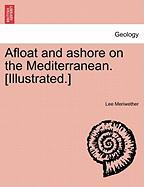 Afloat and Ashore on the Mediterranean. [Illustrated.] - Meriwether, Lee