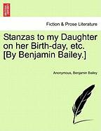 Stanzas to My Daughter on Her Birth-Day, Etc. [By Benjamin Bailey.] - Anonymous; Bailey, Benjamin