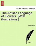 The Artistic Language of Flowers. [With Illustrations.]