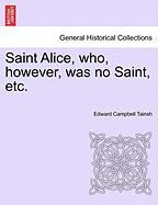 Saint Alice, Who, However, Was No Saint, Etc. - Tainsh, Edward Campbell