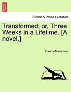 Transformed; Or, Three Weeks in a Lifetime. [A Novel.]