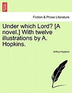 Under Which Lord? [A Novel.] with Twelve Illustrations by A. Hopkins. - Hopkins, Arthur