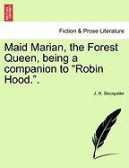 "Maid Marian, the Forest Queen, Being a Companion to ""Robin Hood.."""