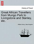 Great African Travellers from Mungo Park to Livingstone and Stanley, Etc.